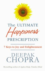 The Ultimate Happiness Prescription, Chopra Deepak