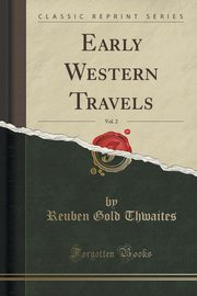 Early Western Travels, Vol. 2 (Classic Reprint), Thwaites Reuben Gold