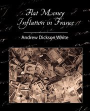 Flat Money Inflation in France, White Andrew Dickson