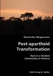 Post-apartheid Transformation- Race in a Student Community in Pretoria, Moguerane Khumisho