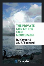 The Private Life of the Old Northmen, Keyser R.