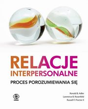 Relacje interpersonalne Proces porozumiewania się, Adler Ronald B., Rosenfeld Lawrence B., Proctor Russell F.