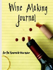 Wine Making Journal, for the homemade wine maker, Courtney Adam