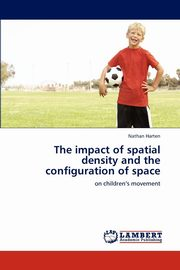 ksiazka tytuł: The Impact of Spatial Density and the Configuration of Space autor: Harten Nathan