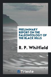 Preliminary Report on the Paleontology of the Black Hills, Whitfield R. P.