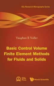Basic Control Volume Finite Element Methods for Fluids and Solids, Voller Vaughan R.