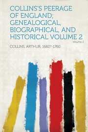 Collins's Peerage of England; Genealogical, Biographical, and Historical Volume 2, Collins Arthur