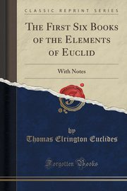 The First Six Books of the Elements of Euclid, Euclides Thomas Elrington