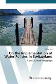ksiazka tytuł: On the Implementation of Water Policies in Switzerland autor: Pika Philip