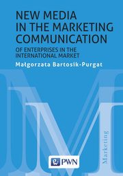 New media in the marketing communication of enterprises in the international market, Bartosik-Purgat Małgorzata
