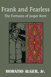 Frank and Fearless or the Fortunes of Jasper Kent, Alger Horatio Jr.