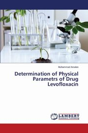 ksiazka tytuł: Determination of Physical Parametrs of Drug Levofloxacin autor: Arsalan Muham