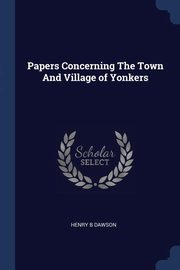 Papers Concerning The Town And Village of Yonkers, Dawson Henry B