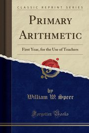 Primary Arithmetic, Speer William W.