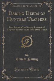 Daring Deeds of Hunters Trappers, Young Ernest