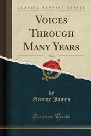 Voices Through Many Years, Vol. 2 (Classic Reprint), James George
