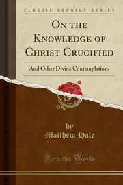 On the Knowledge of Christ Crucified, Hale Matthew