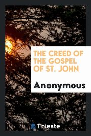The Creed of the Gospel of St. John, Anonymous