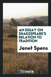 An essay on Shakespeare's relation to tradition, Spens Janet