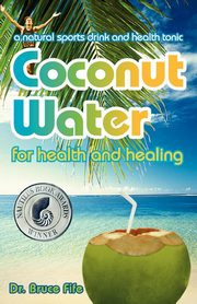 Coconut Water for Health and Healing, Fife Bruce