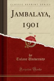Jambalaya, 1901, Vol. 6 (Classic Reprint), University Tulane