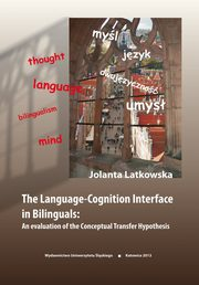 The Language-Cognition Interface in Bilinguals: An evaluation of the Conceptual Transfer Hypothesis, Jolanta Latkowska