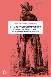 The Jewish Community: Authority and Social Control in Poznan and Swarzedz 1650-1793, Anna Michałowska-Mycielska