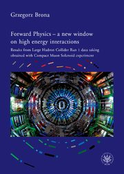 Forward Physics - a new window on high energy interactions, Grzegorz Brona